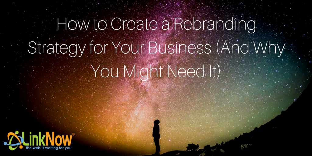 How to Create a Rebranding Strategy for Your Business (And Why You Might Need It)