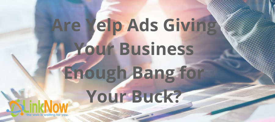 Are Yelp Ads Giving Your Business Enough Bang for Your Buck_