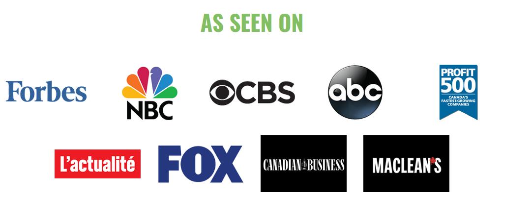 As seen on: Forbes, NBC, CBS, ABC, Profit 500, L'actualité, FOX, Canadian Business, Maclean's.