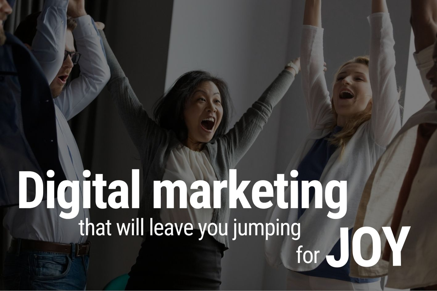 Digital marketing that will leave you jumping for joy.