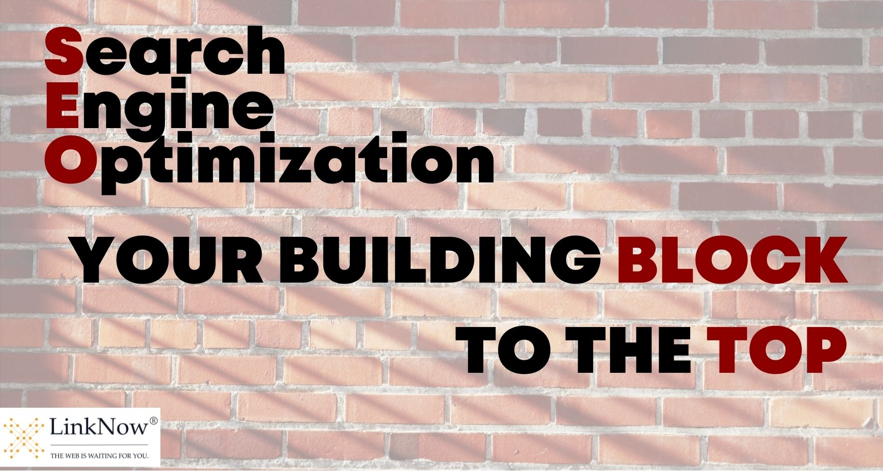 Search engine optimization: your building block to the top.